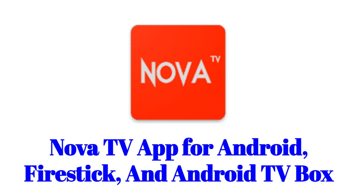 Nova TV App for Android, Firestick, And Android TV Box