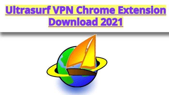 Ultrasurf VPN Chrome Extension Download 2021
